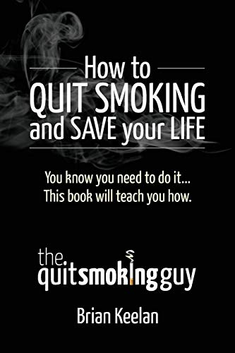 9780981179520: How To Quit Smoking and Save Your Life
