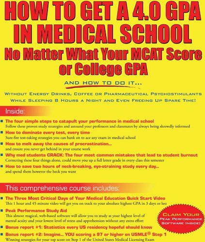 How to Get a 4.0 GPA in Medical School - No Matter What Your MCAT Score or College GPA: Cesar; ...