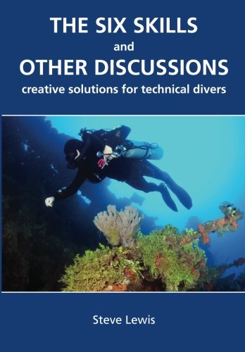 9780981228020: The Six Skills and Other Discussions: Creative Solutions for Technical Divers