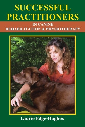 Successful Practitioners in Canine Rehabilitation & Physiotherapy: Edge-Hughes, Laurie