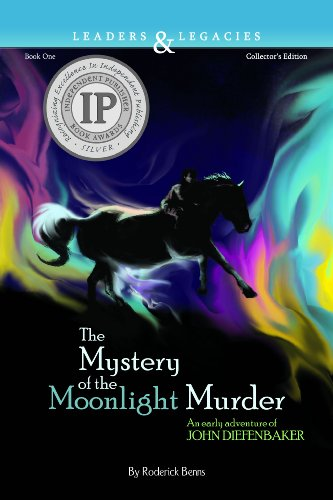The Mystery of the Moonlight Murder an Early Aventure of John Diefenbaker: Roderick Benns