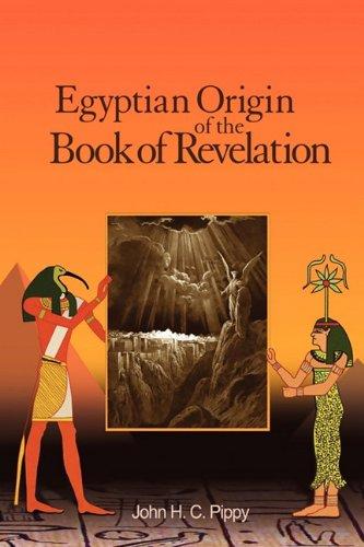 Egyptian Origin of the Book of Revelation: John H.C. Pippy