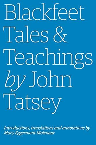 Blackfeet Tales & Teachings by John Tatsey: Mary Eggermont-Molenaar, John