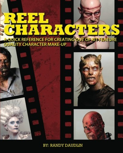 9780981282411: Reel Characters: A Quick Reference for Creating Out of Kit Feature Quality Character Make-ups