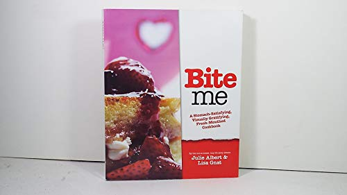 Bite Me (A Stomach-Satisfying, Visually Gratifying, Fresh-Mouthed: Julie Albert; Lisa