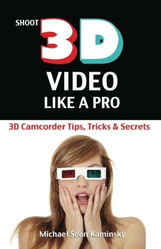 9780981318837: Shoot 3D Video Like a Pro: 3D Camcorder Tips, Tricks & Secrets: the 3D Movie Making Guide They Forgot to Include