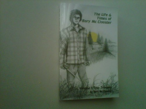 The Life & Times of Rory McClooster (Volume I: Tree Trimmer): Rory McClooster