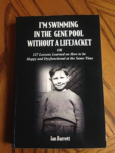 I'm Swimming in the Gene Pool Without a Lifejacket, or 127 Lessons Learned on How to be Happy ...