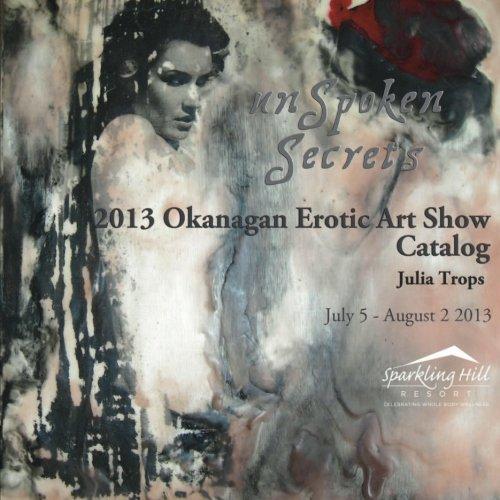 9780981336343: 2013 Okanagan Erotic Art Show Catalog: Unspoken Secrets