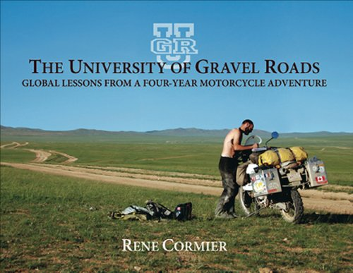 9780981337111: The University of Gravel Roads: lobal Lessons from a Four-Year Motorcycle Adventure
