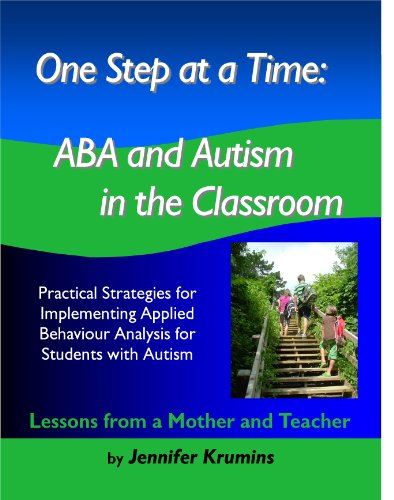 9780981338811: One Step at a Time: ABA and Autism in the Classroom. Practical Strategies for Implementing Applied Behavior Analysis for Students with Autism