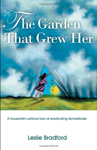 The Garden That Grew Her : A Housewife's Satirical Look At Eradicating Domesticide