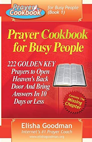 Prayer Cookbook for Busy People (Book 1): 222 Golden Key Prayers: Goodman, Elisha