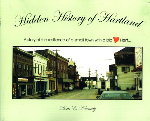 Hidden History of Hartland: A Story of Resilience of a Small Town with Big Hart.: Doris E. Kennedy