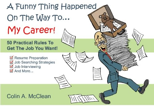 A Funny Thing Happened On The Way To. My Career!: 50 Practical Job Searching & Interviewing ...