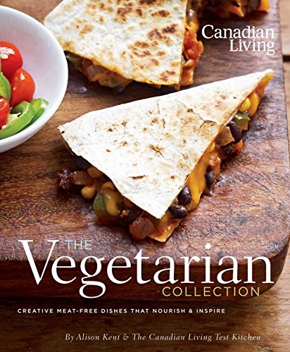 9780981393803: Canadian Living: The Vegetarian Collection: Creative Meat-Free Dishes That Nourish and Inspire