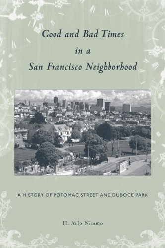 9780981450902: Good and Bad Times in a San Francisco Neighborhood - A History of Potomac Street and Duboce Park