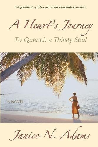 A Heart's Journey: To Quench a Thirsty Soul: Adams, Janice N.