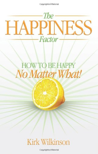 9780981453408: The Happiness Factor: How to Be Happy No Matter What