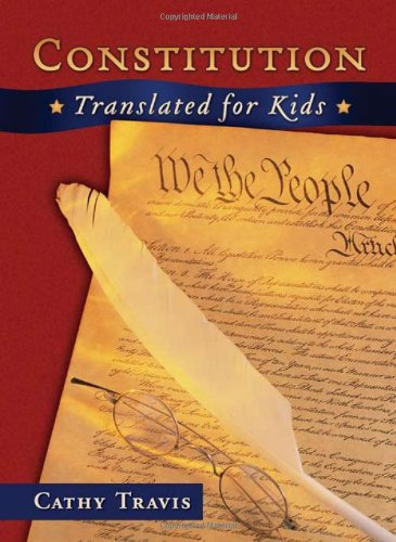Constitution Translated for Kids: Cathy Travis