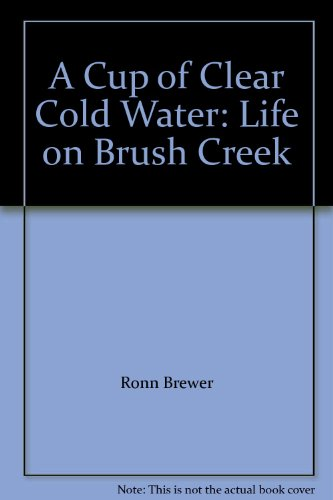A Cup of Clear Cold Water: Life on Brush Creek