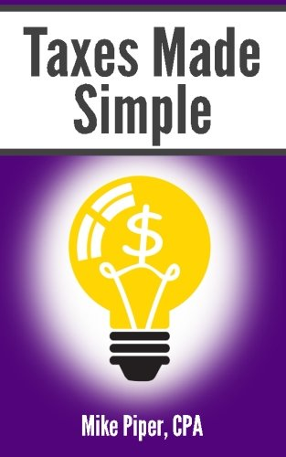 9780981454214: Taxes Made Simple: Income Taxes Explained in 100 Pages or Less