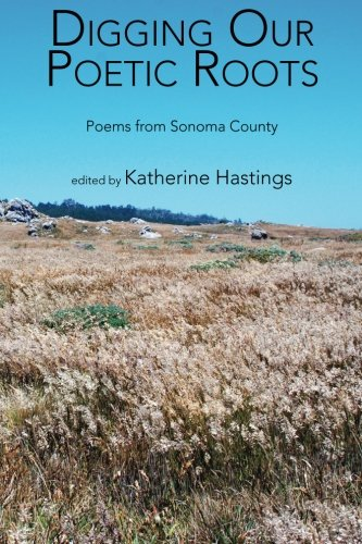 9780981456935: Digging Our Poetic Roots: Poems from Sonoma County