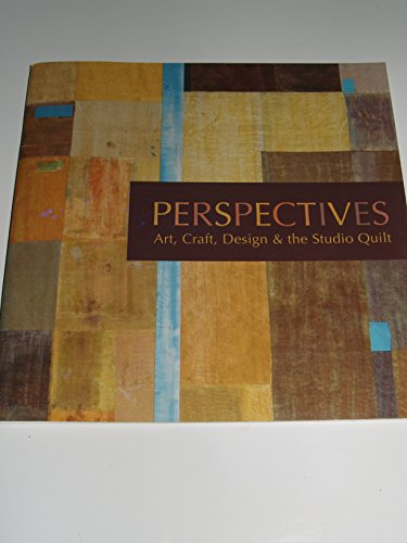 Perspectives: Art, Craft, Design & and the Studio Quilt: International Quilt Study Center and ...