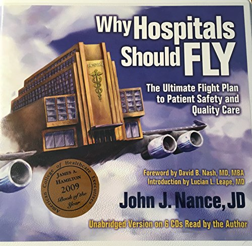 9780981460567: Why Hospitals Should Fly: The Ultimate Flight Plan to Patient Safety and Quality Care by John J. Nance JD (2008-05-03)
