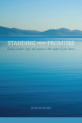Standing on His Promises: Finding comfort, hope, and purpose in the midst of your storm: Joan M. ...