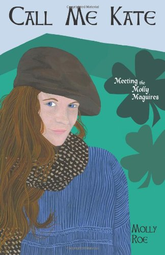 9780981461939: Call Me Kate: Meeting the Molly Maguires - Mom's Choice Awards® Silver Recipient