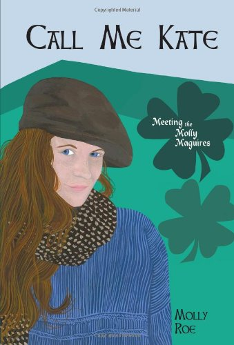 9780981461953: Call Me Kate: Meeting the Molly Maguires - Mom's Choice Awards® Silver Recipient