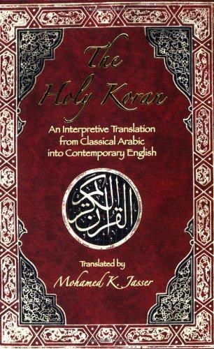 The Holy Koran: An Interpretive Translation from: Mohamed K. Jasser