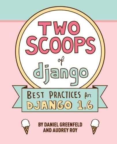 9780981467306: Two Scoops of Django: Best Practices For Django 1.6