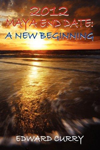 9780981468426: 2012 Maya End Date: A New Beginning