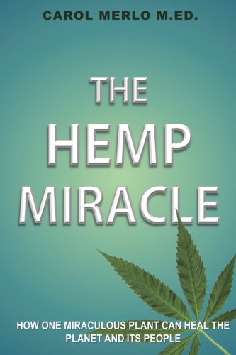 The Hemp Miracle: How One Miraculous Plant Can Heal the Planet and Its People: Carol Merlo