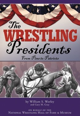 9780981469324: The Wrestling Presidents (Wirth CD) [Taschenbuch] by William Worley, Gary Gray