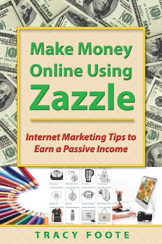 9780981473765: Make Money Online Using Zazzle: Internet Marketing Tips to Earn a Passive Income