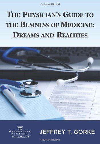 The Physician's Guide to the Business of: Jeffrey T. Gorke