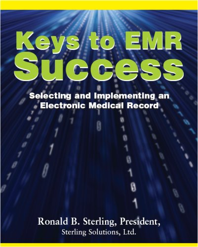Keys to EMR Success: Selecting and Implementing an Electronic Medical Record (0981473814) by Ronald B. Sterling; CPA; MBA