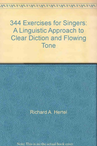 344 Exercises for Singers. A Linguistic Approach to Clear Diction and Flowing Tone: Hertel, Richard...
