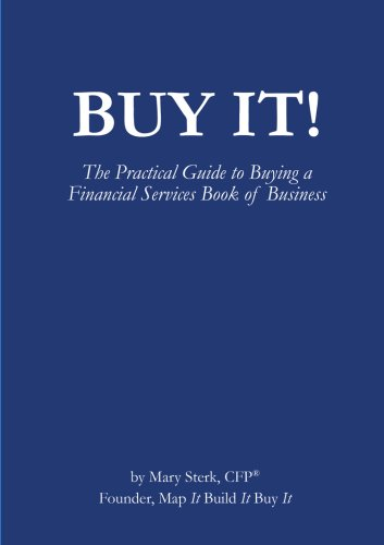 Buy It! The Practical Guide to Buying a Financial Services Book of Business: Mary Sterk