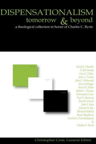 9780981479101: Dispensationalism Tomorrow and Beyond : A Theological Collection in Honor of Cha