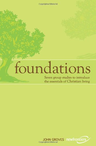 Foundations: Seven group studies to introduce the essentials of Christian living (0981480306) by John Groves