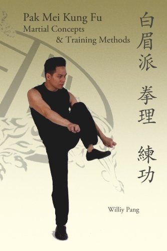 9780981481326: Pak Mei Kung Fu: Martial Concepts & Training Methods
