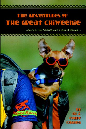 9780981490007: Adventures of the Great Chiweenie: Biking Across America with a Pack of Teenagers