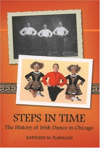 9780981492414: Steps in Time: The History of Irish Dance in Chicago
