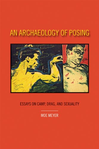 9780981492452: An Archaeology of Posing: Essays on Camp, Drag, and Sexuality