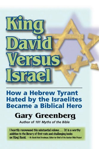 King David Versus Israel: How a Hebrew Tyrant Hated by the Israelites Became a Biblical Hero (098149661X) by Gary Greenberg
