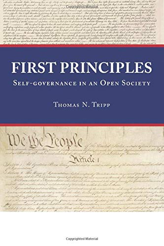 First Principles: Self-Governance In An Open Society: Tripp, Thomas N.